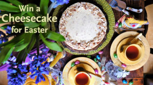 Win a Cheesecake for Easter 2017