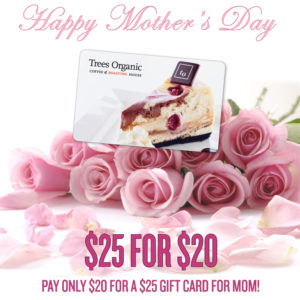 Mothers Day Special Gift Card - Trees Organic Coffee & Roasting House